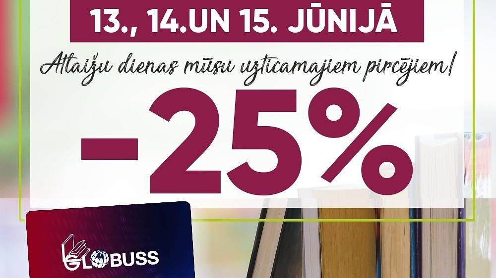 """Grāmatnīcā """"GLOBUSS"""" tikai 3 dienas, klienta kartes īpašniekiem -25% visām pilnas cenas grāmatām!"""